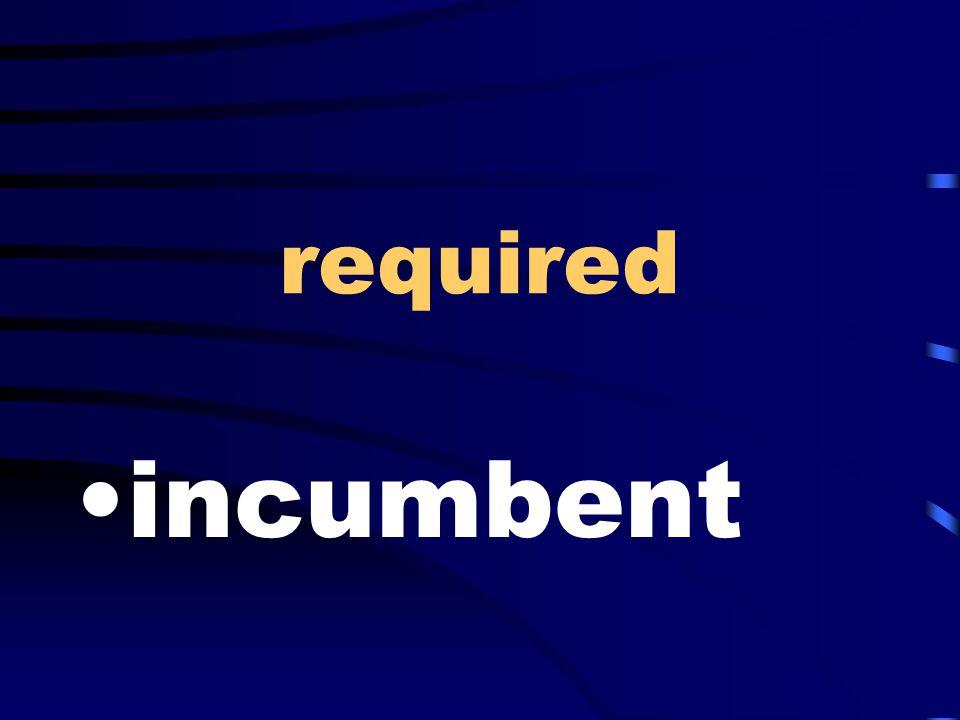 required incumbent