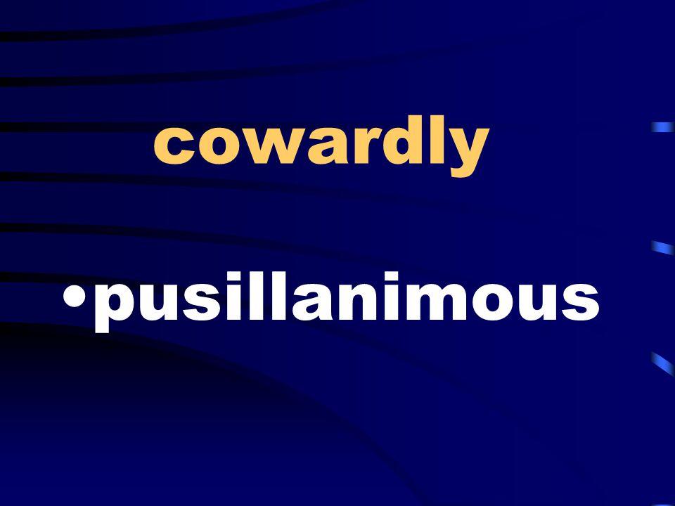 cowardly pusillanimous
