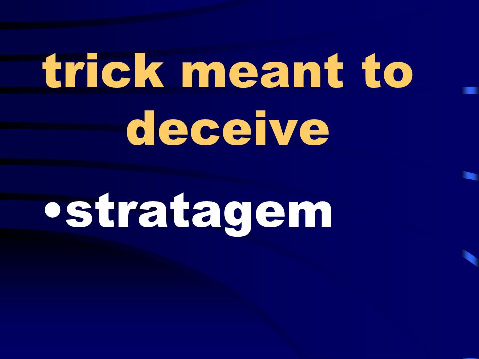 trick meant to deceive stratagem