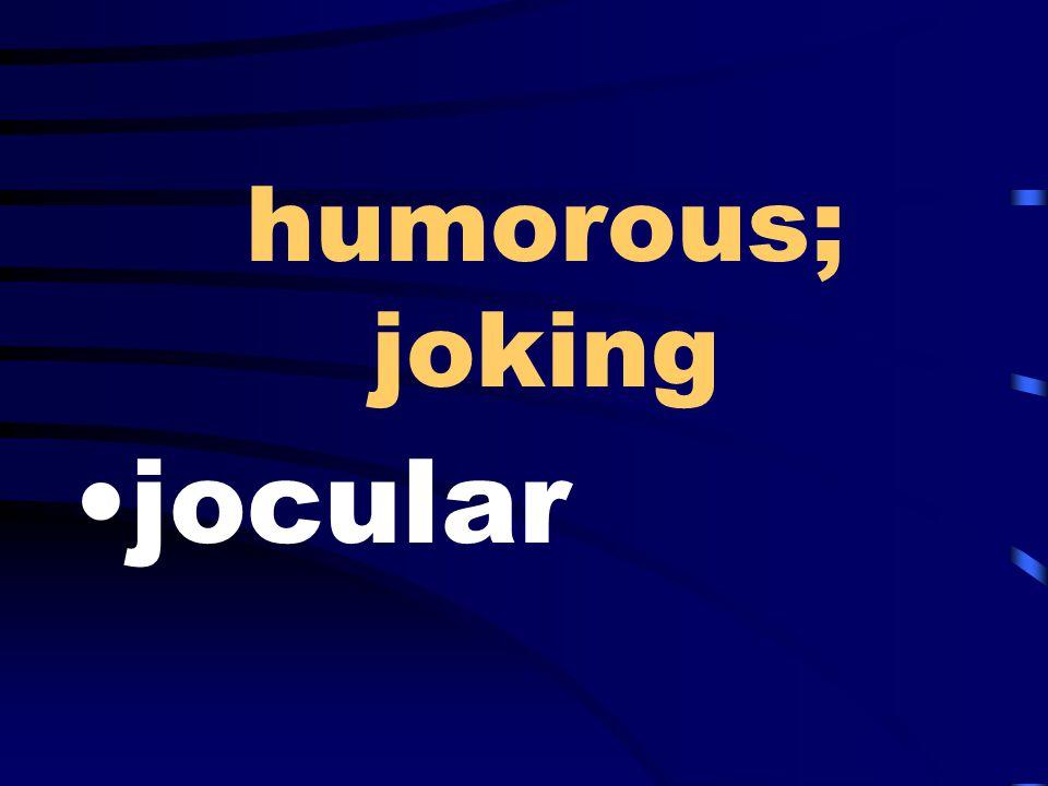 humorous; joking jocular