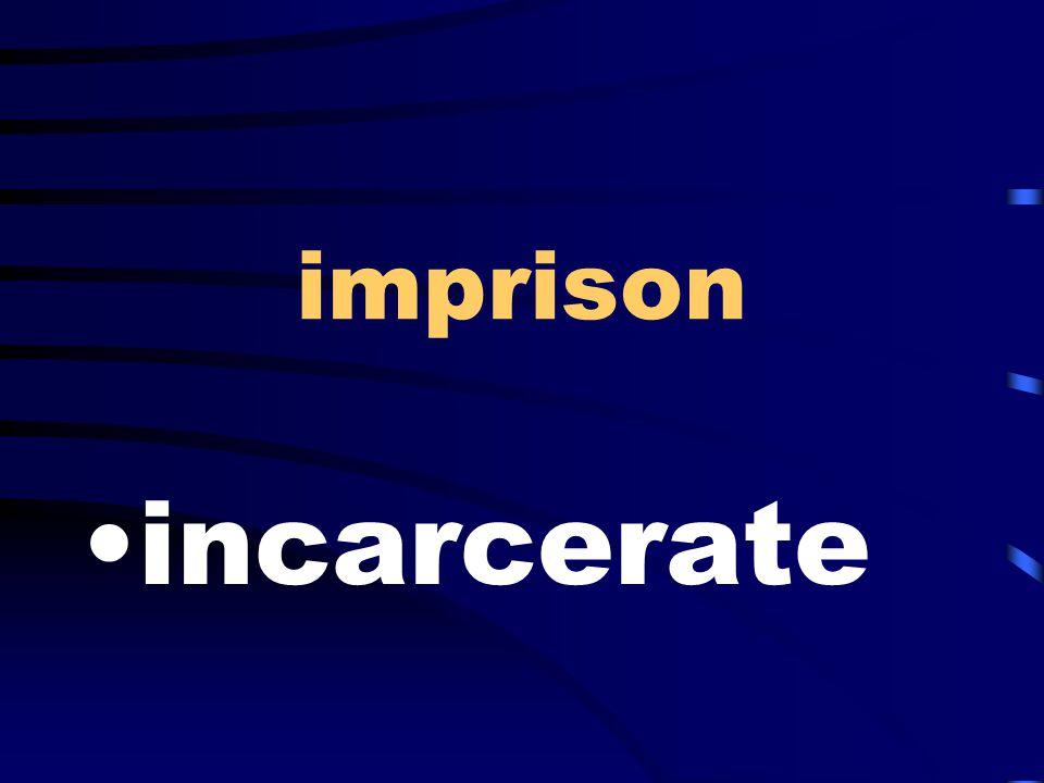 imprison incarcerate