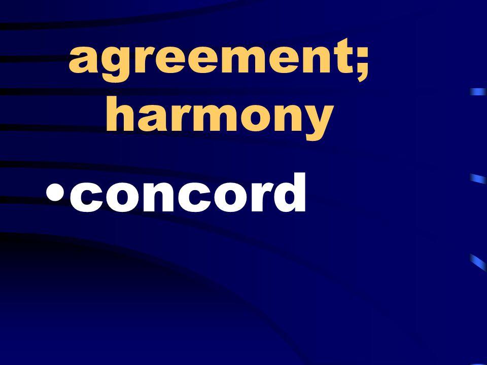 agreement; harmony concord