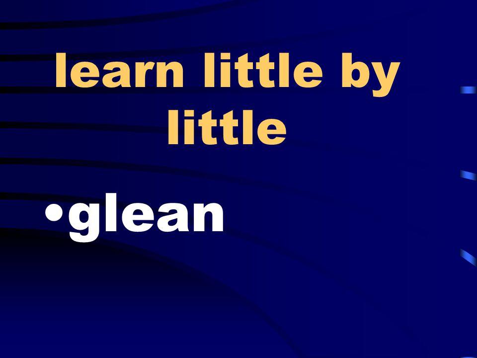 learn little by little glean