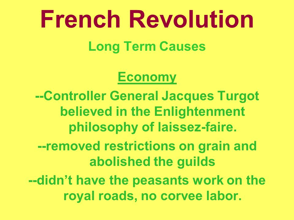 French Revolution Long Term Causes Economy --Controller General Jacques Turgot believed in the Enlightenment philosophy of laissez-faire. --removed re