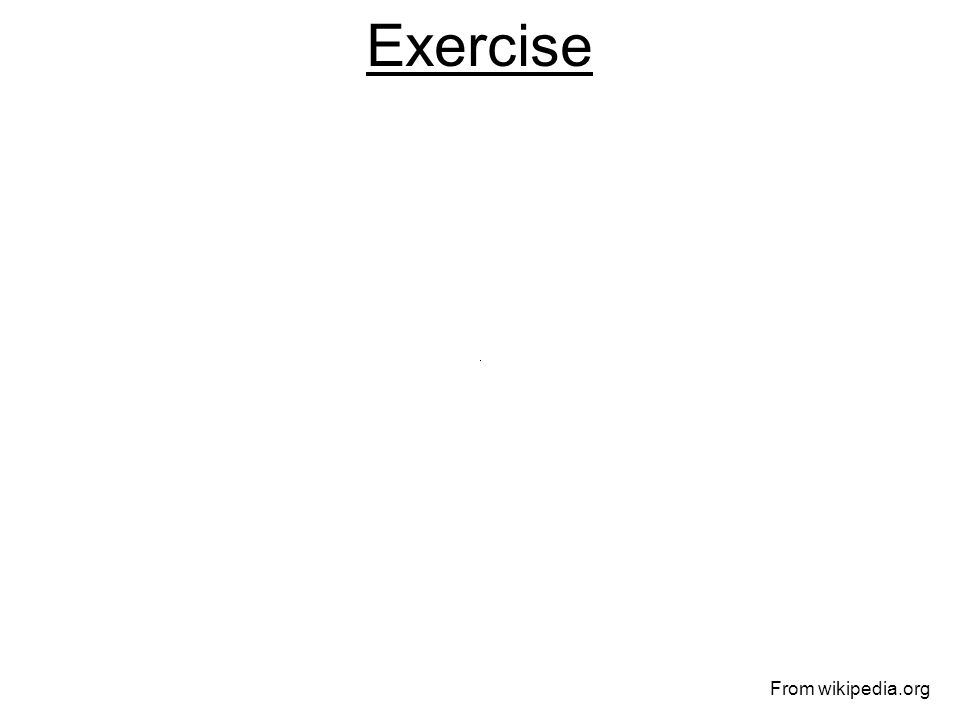 Exercise From wikipedia.org