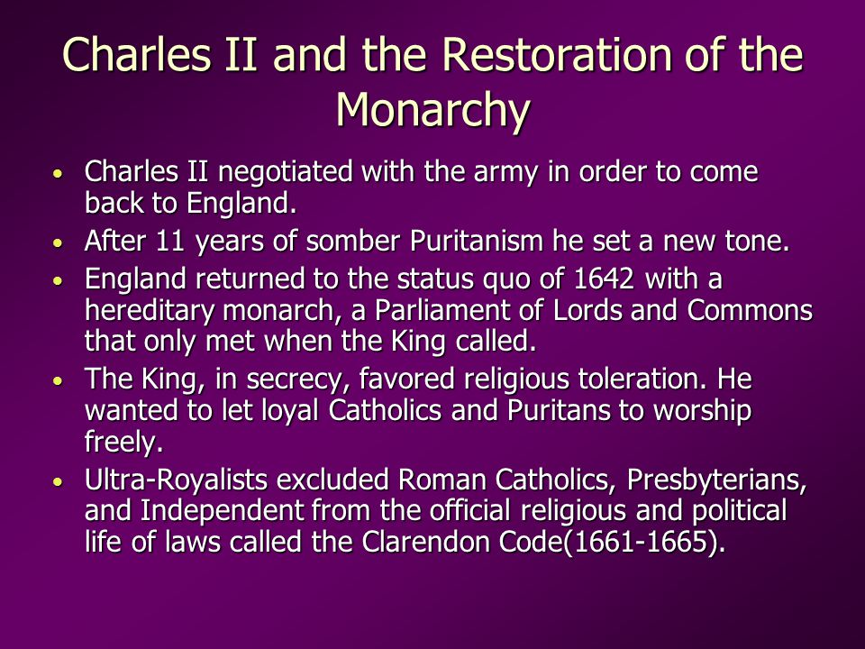 Charles II and the Restoration of the Monarchy Charles II negotiated with the army in order to come back to England.