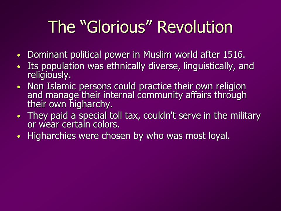 The Glorious Revolution Dominant political power in Muslim world after 1516.