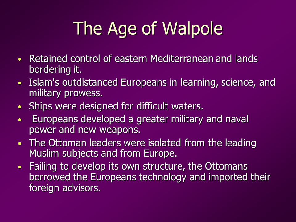 The Age of Walpole Retained control of eastern Mediterranean and lands bordering it.