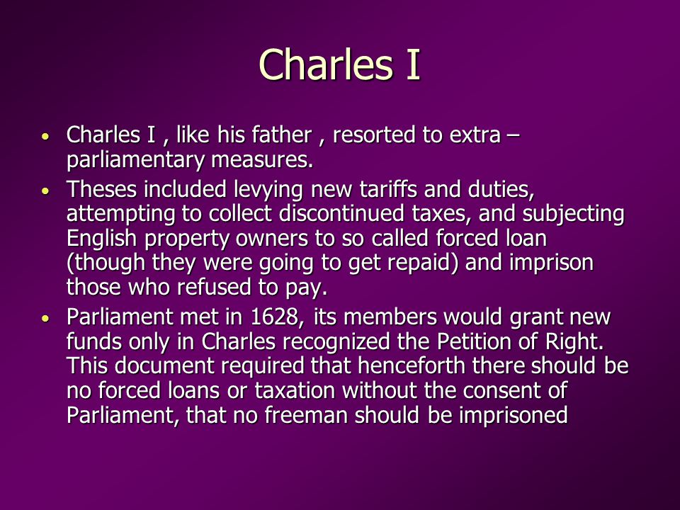 Charles I Charles I, like his father, resorted to extra – parliamentary measures.