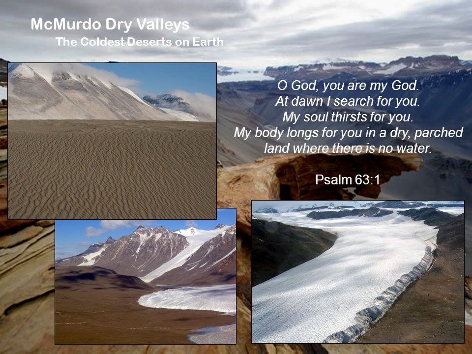 McMurdo Dry Valleys The Coldest Deserts on Earth O God, you are my God.