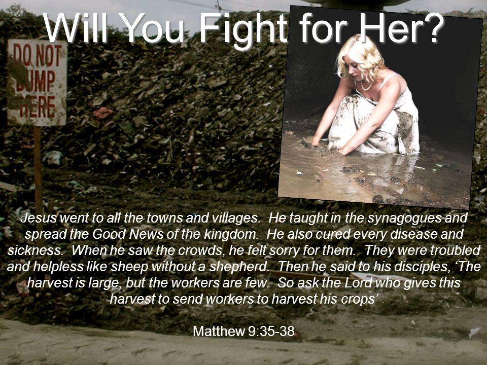 Will You Fight for Her. Jesus went to all the towns and villages.