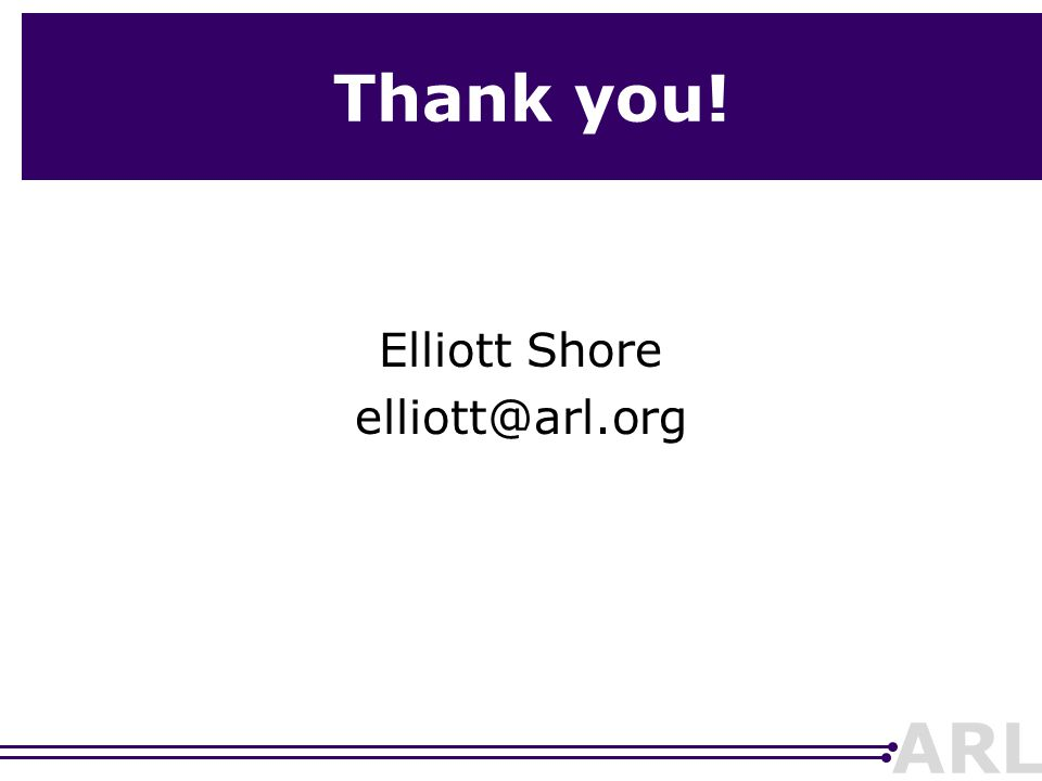 ARL Thank you! Elliott Shore elliott@arl.org