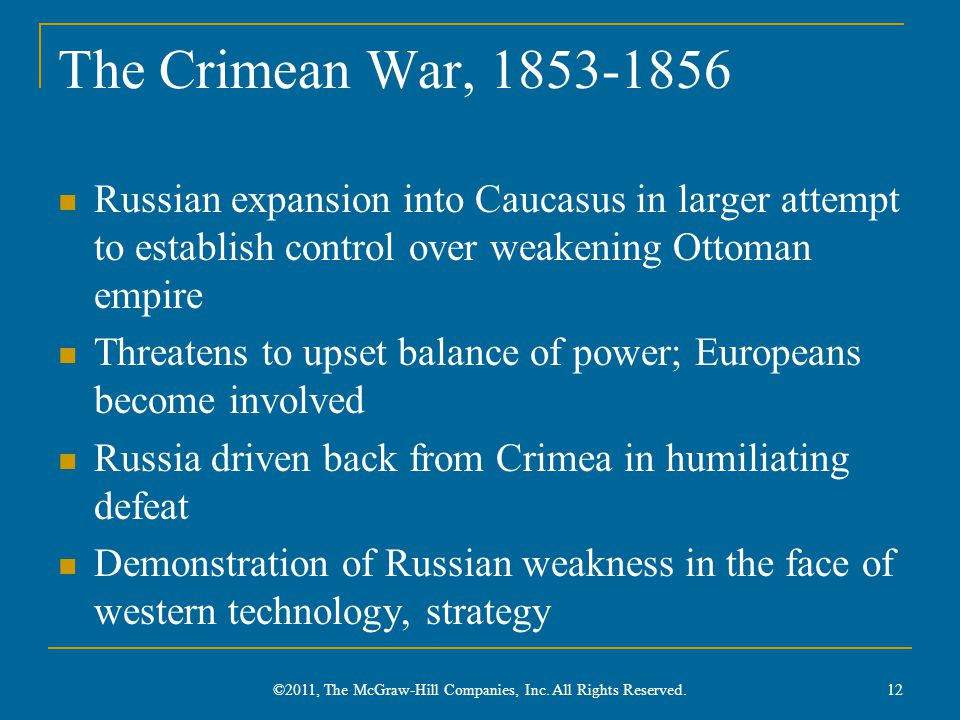 The Crimean War, 1853-1856 Russian expansion into Caucasus in larger attempt to establish control over weakening Ottoman empire Threatens to upset bal