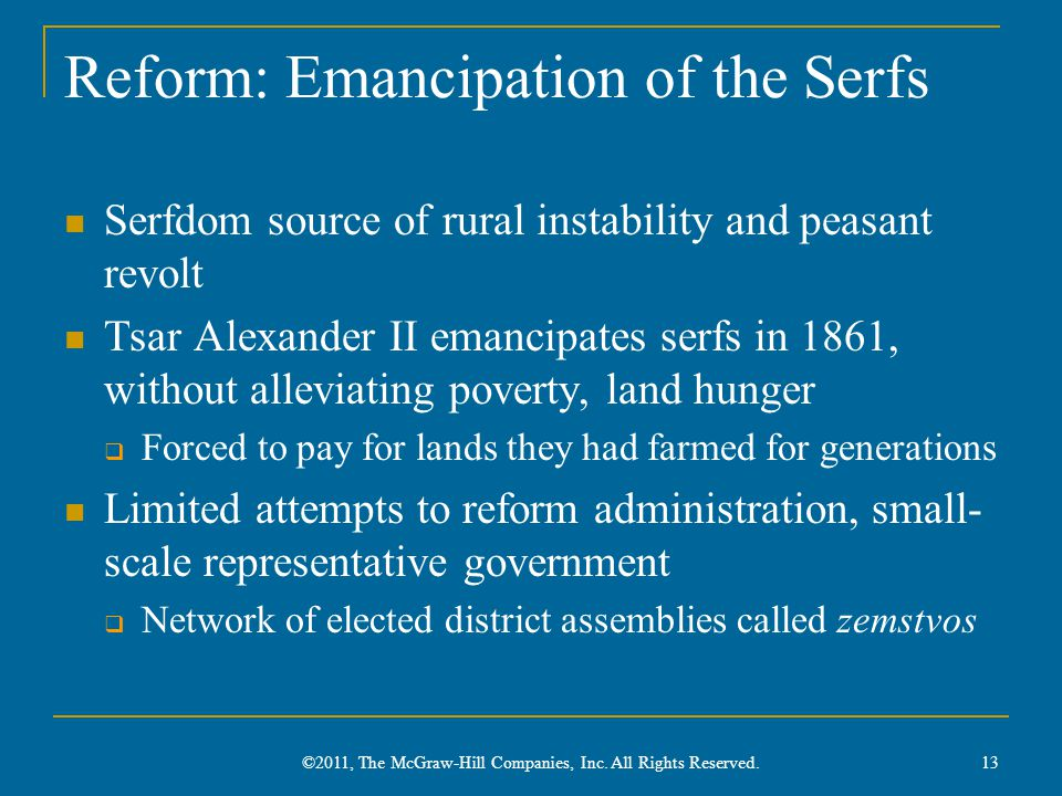 Reform: Emancipation of the Serfs Serfdom source of rural instability and peasant revolt Tsar Alexander II emancipates serfs in 1861, without alleviat