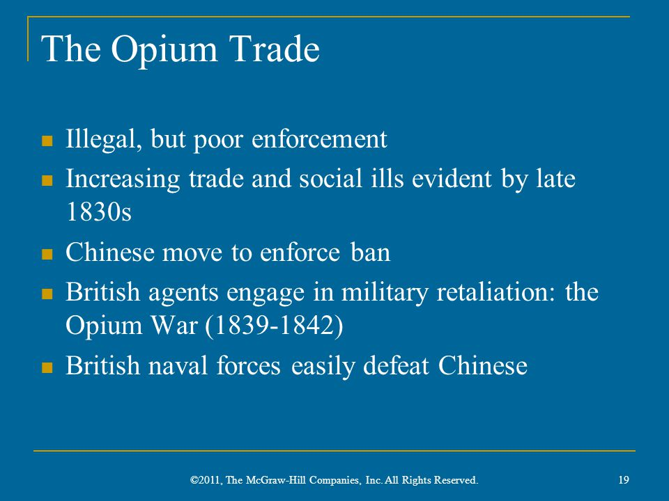 The Opium Trade Illegal, but poor enforcement Increasing trade and social ills evident by late 1830s Chinese move to enforce ban British agents engage