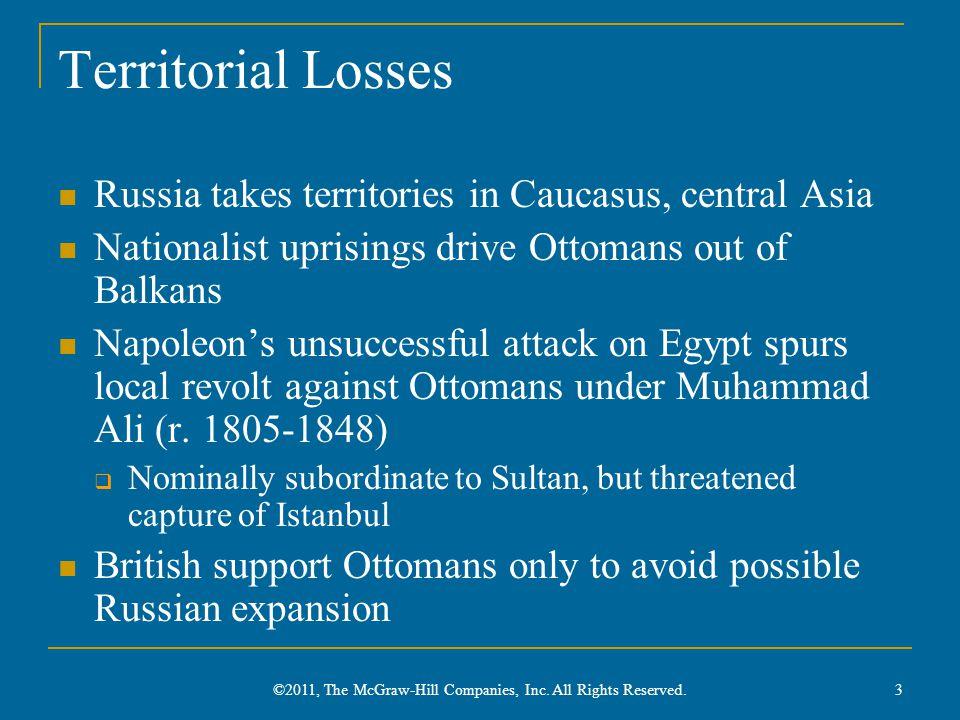 Territorial Losses Russia takes territories in Caucasus, central Asia Nationalist uprisings drive Ottomans out of Balkans Napoleon's unsuccessful atta
