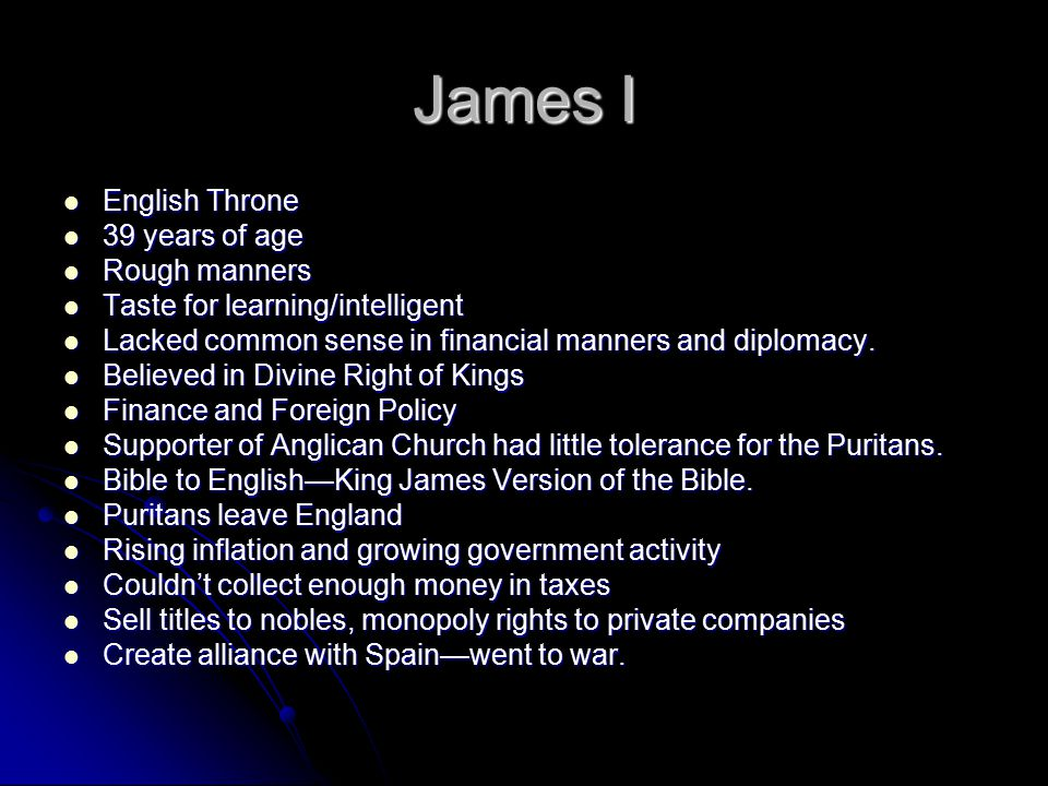 James I English Throne English Throne 39 years of age 39 years of age Rough manners Rough manners Taste for learning/intelligent Taste for learning/in