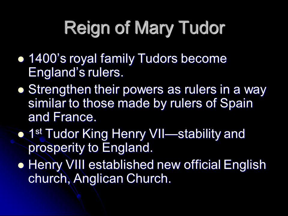 Reign of Mary Tudor 1400's royal family Tudors become England's rulers. 1400's royal family Tudors become England's rulers. Strengthen their powers as