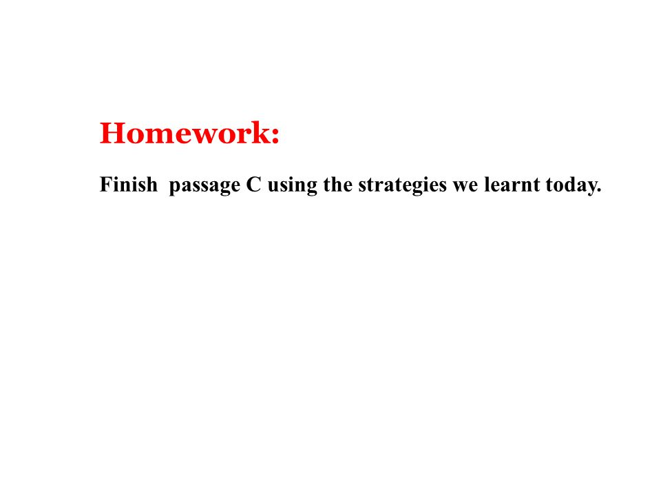Homework: Finish passage C using the strategies we learnt today.
