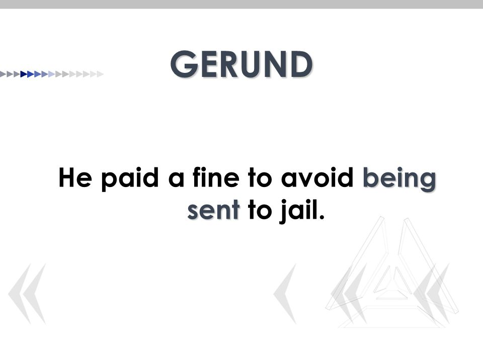 GERUND being sent He paid a fine to avoid being sent to jail.