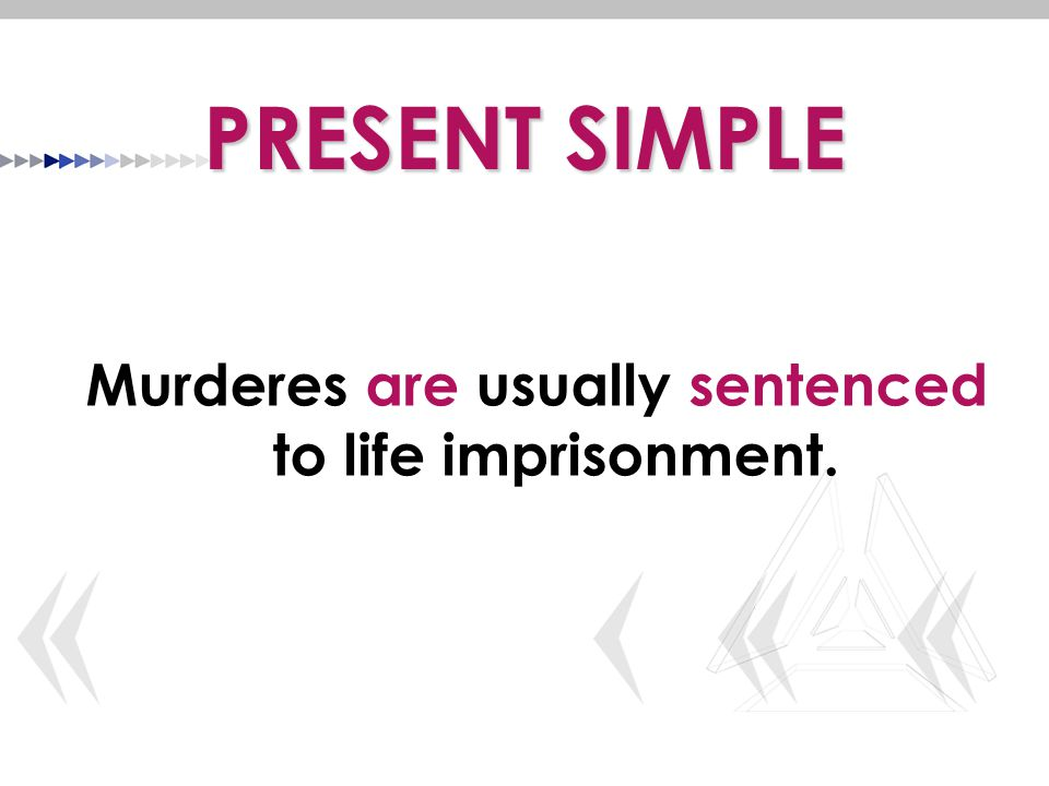 PRESENT SIMPLE Murderes are usually sentenced to life imprisonment.