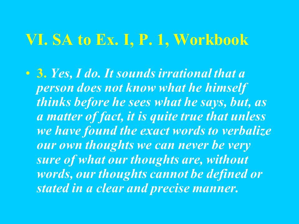 VI. SA to Ex. I, P. 1, Workbook 1. So with language; the good craftsman will choose words that drive home his point firmly and exactly. 2. Getting the
