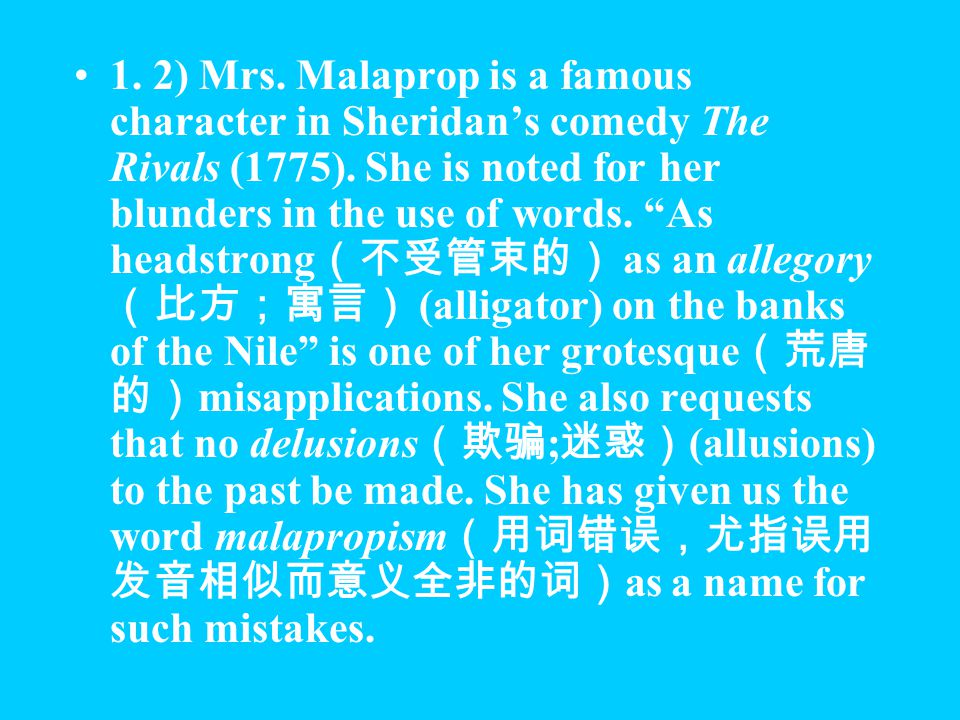 1.2) Mrs. Malaprop is a famous character in Sheridan's comedy The Rivals (1775).
