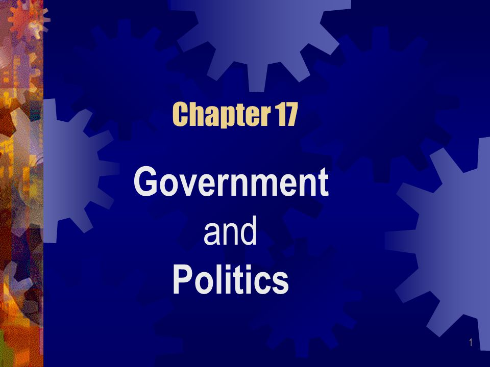1 Chapter 17 Government and Politics