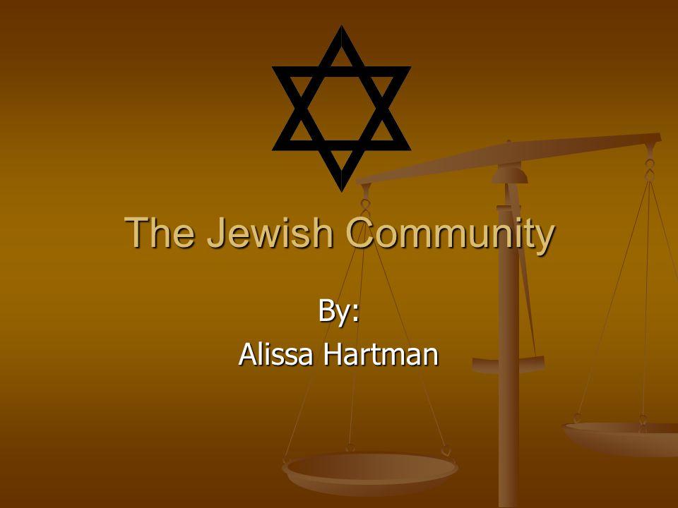 The Jewish Community By: Alissa Hartman