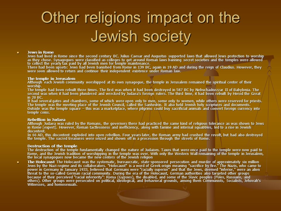 Other religions impact on the Jewish society Jews in Rome Jews had lived in Rome since the second century BC. Julius Caesar and Augustus supported law