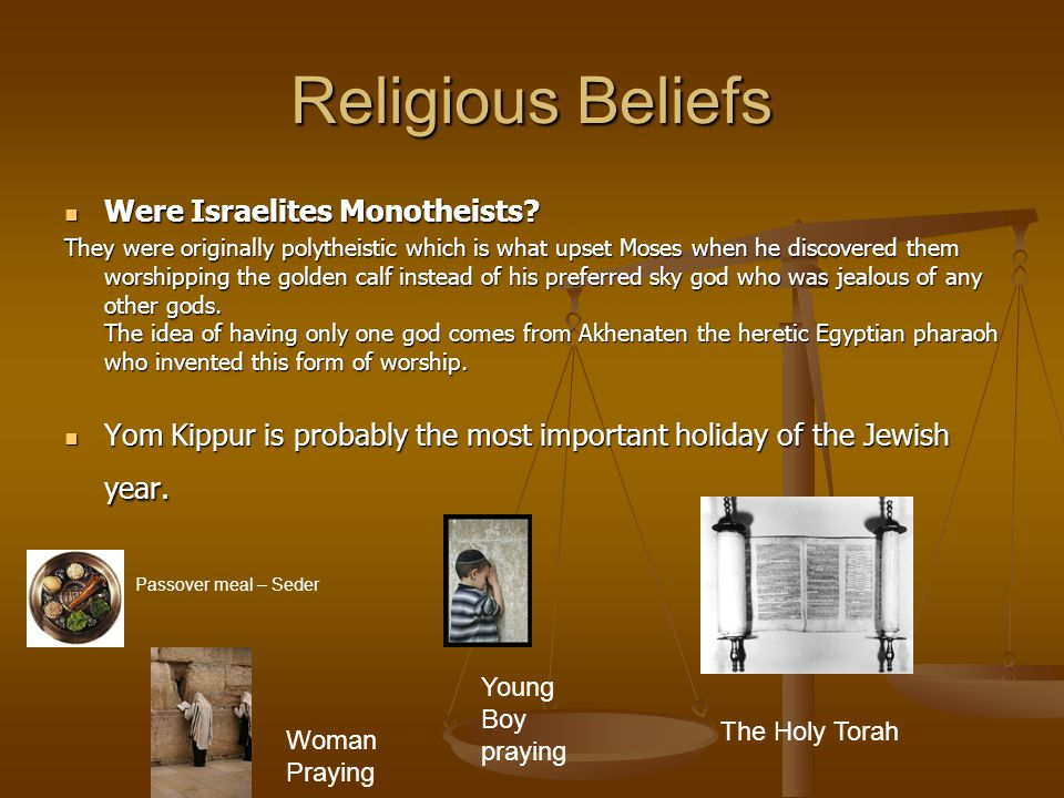 Religious Beliefs Were Israelites Monotheists? Were Israelites Monotheists? They were originally polytheistic which is what upset Moses when he discov