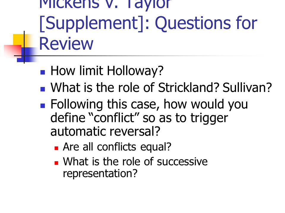 Mickens v. Taylor [Supplement]: Questions for Review How limit Holloway.