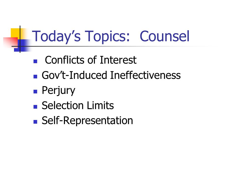 Today's Topics: Counsel Conflicts of Interest Gov't-Induced Ineffectiveness Perjury Selection Limits Self-Representation