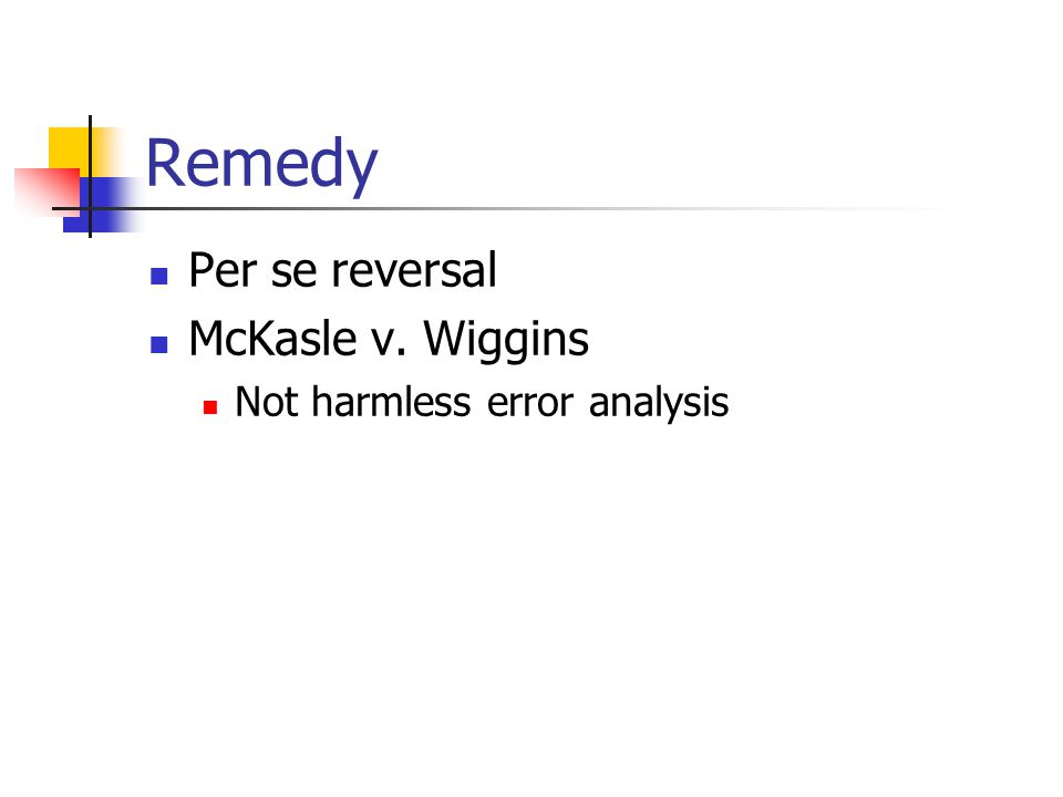 Remedy Per se reversal McKasle v. Wiggins Not harmless error analysis