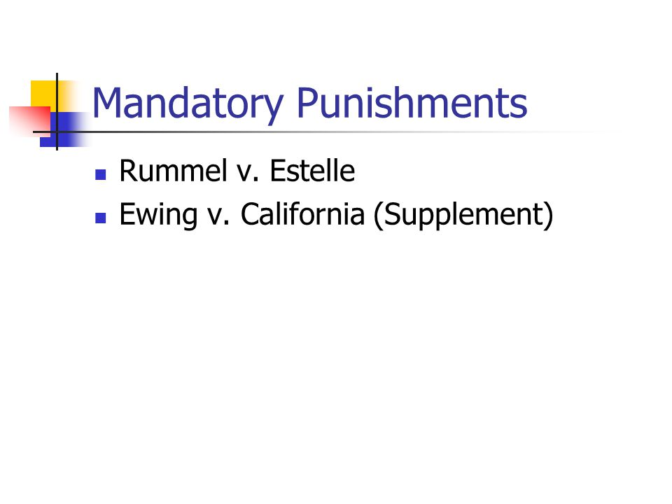 Mandatory Punishments Rummel v. Estelle Ewing v. California (Supplement)