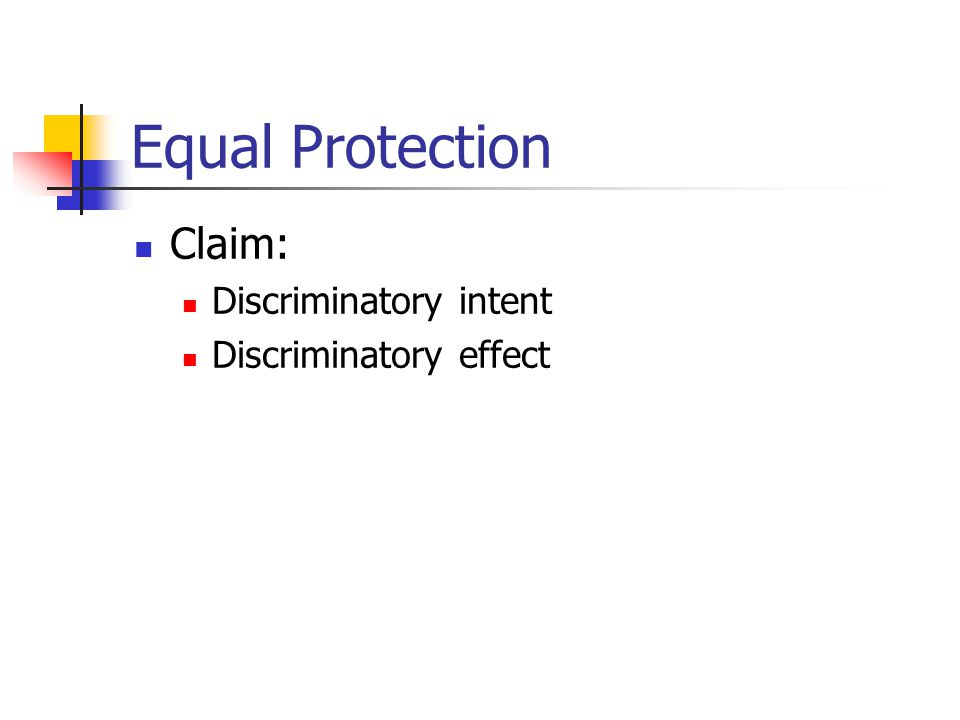 Equal Protection Claim: Discriminatory intent Discriminatory effect