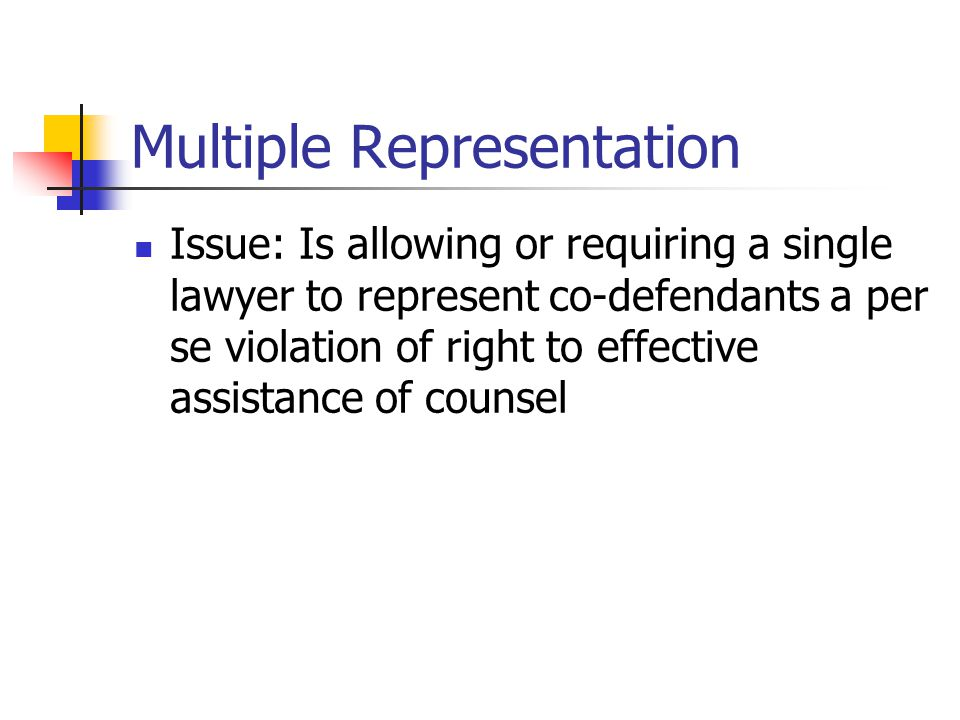 Multiple Representation Issue: Is allowing or requiring a single lawyer to represent co-defendants a per se violation of right to effective assistance