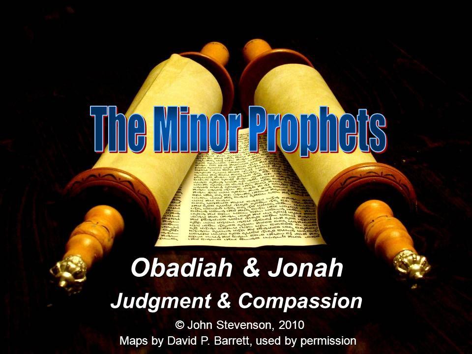 Obadiah & Jonah Judgment & Compassion © John Stevenson, 2010 Maps by David P.