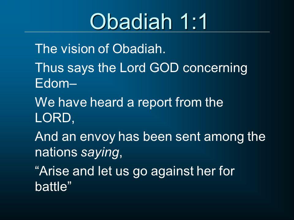 Obadiah 1:1 The vision of Obadiah.