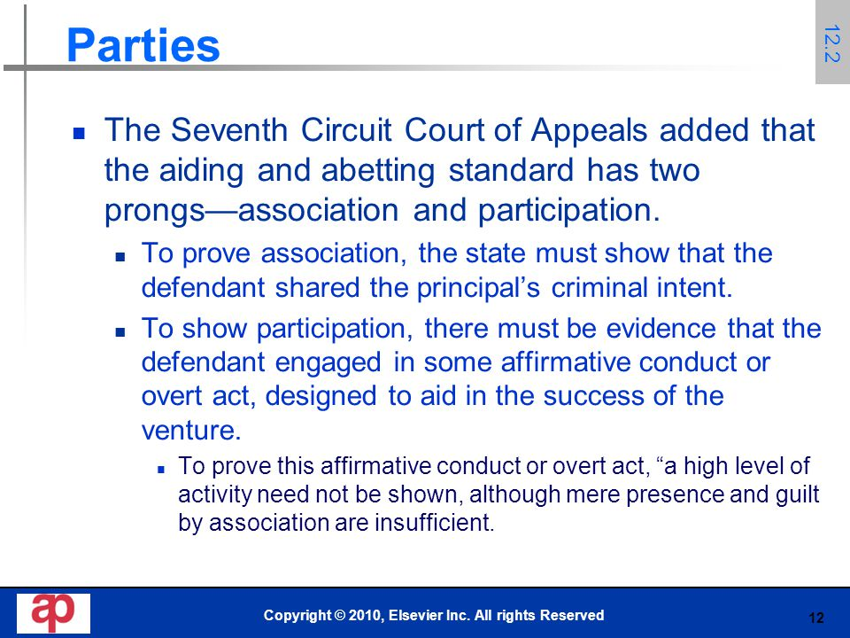 12 Parties The Seventh Circuit Court of Appeals added that the aiding and abetting standard has two prongs—association and participation.