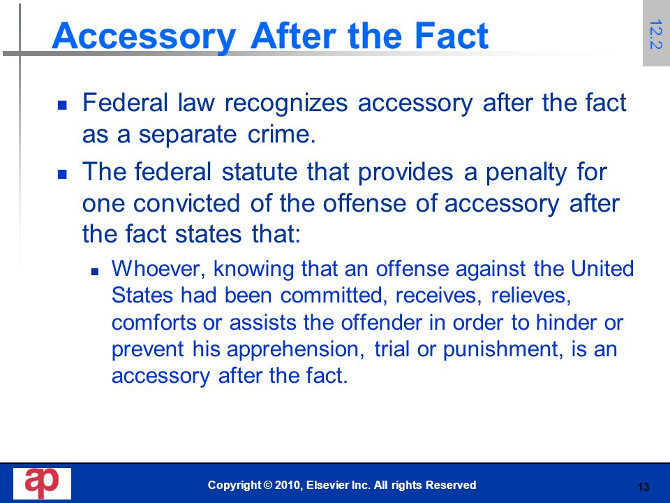 13 Accessory After the Fact Federal law recognizes accessory after the fact as a separate crime.