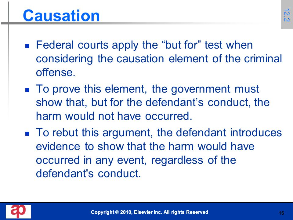16 Causation Federal courts apply the but for test when considering the causation element of the criminal offense.