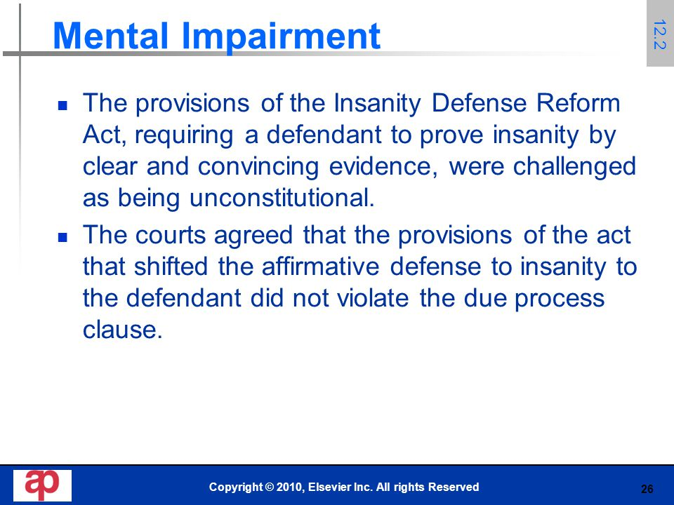 26 Mental Impairment The provisions of the Insanity Defense Reform Act, requiring a defendant to prove insanity by clear and convincing evidence, were challenged as being unconstitutional.