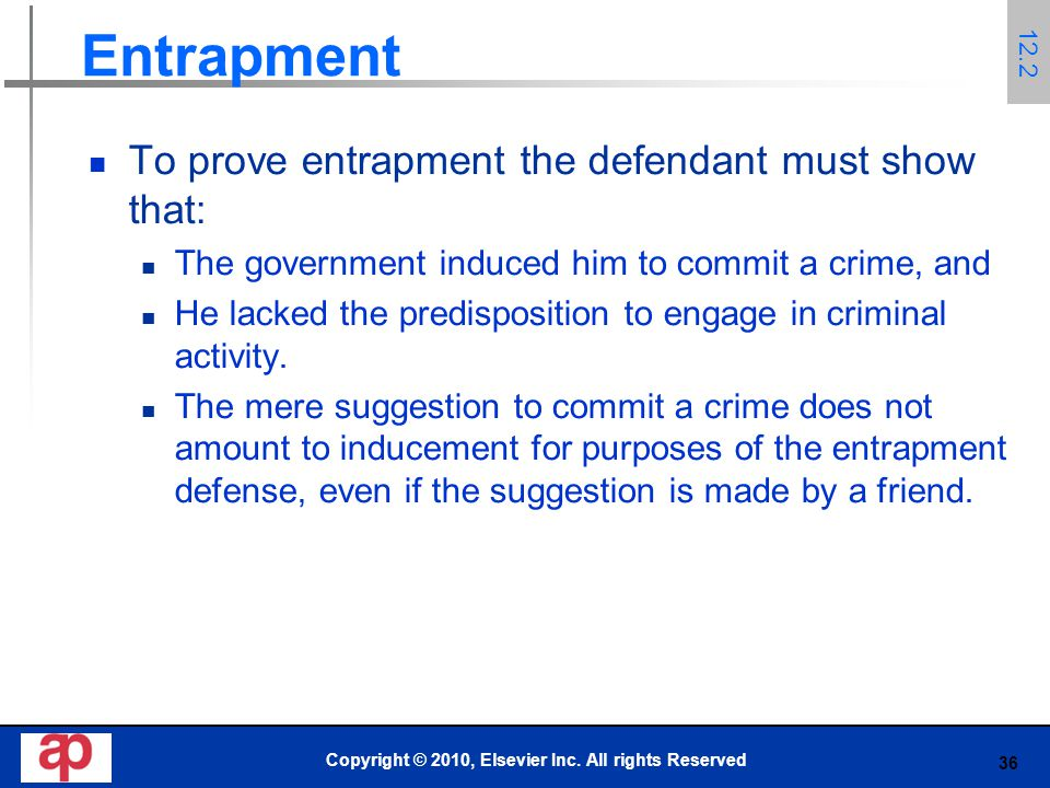 36 Entrapment To prove entrapment the defendant must show that: The government induced him to commit a crime, and He lacked the predisposition to engage in criminal activity.