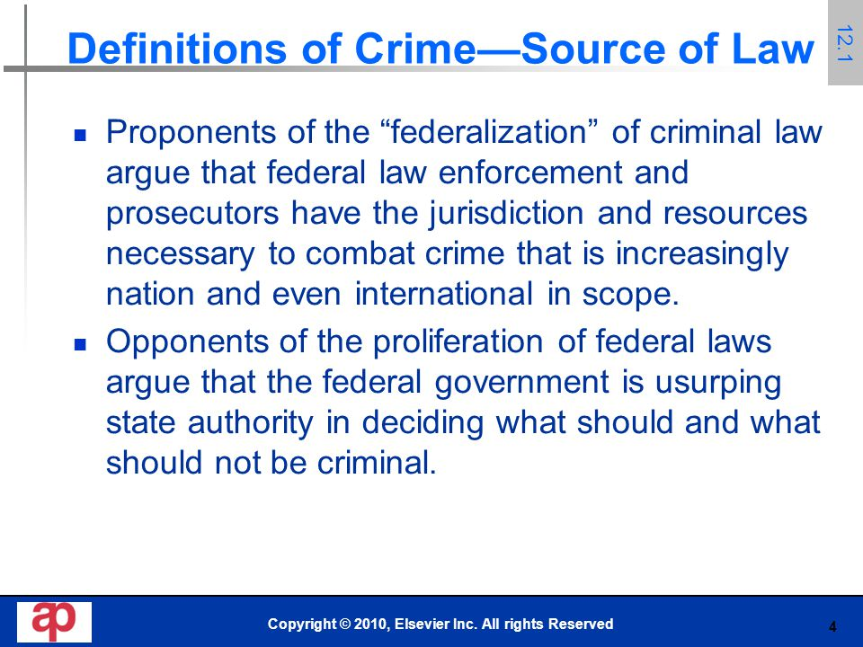 4 Definitions of Crime—Source of Law Proponents of the federalization of criminal law argue that federal law enforcement and prosecutors have the jurisdiction and resources necessary to combat crime that is increasingly nation and even international in scope.