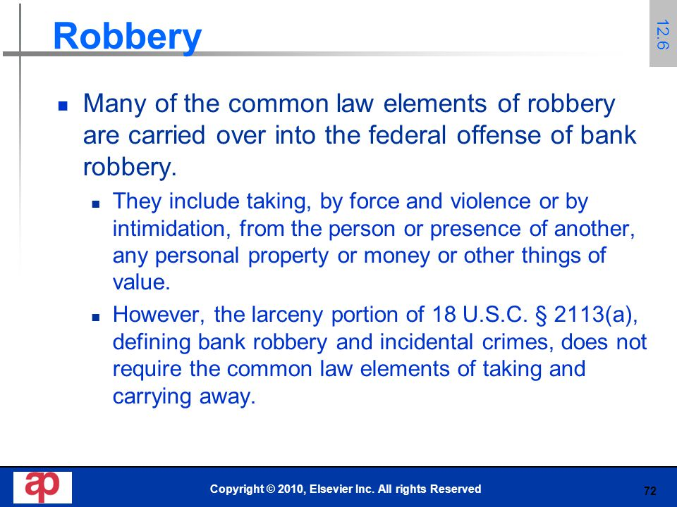 72 Robbery Many of the common law elements of robbery are carried over into the federal offense of bank robbery.