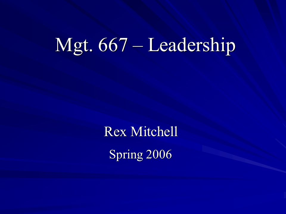 Mgt. 667 – Leadership Rex Mitchell Spring 2006