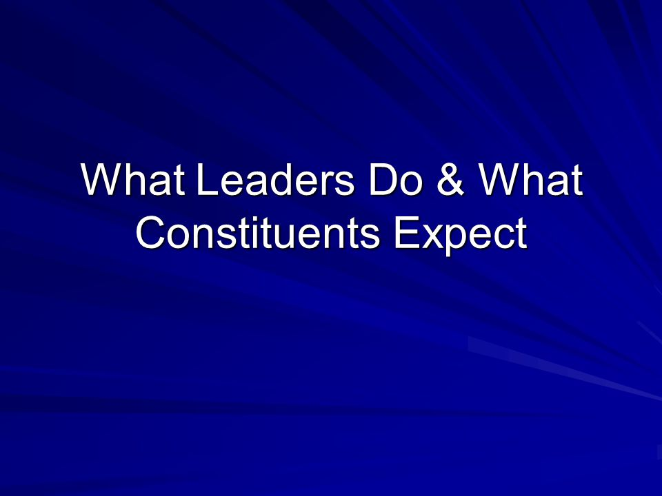 What Leaders Do & What Constituents Expect