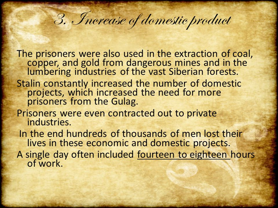 3. Increase of domestic product The prisoners were also used in the extraction of coal, copper, and gold from dangerous mines and in the lumbering ind