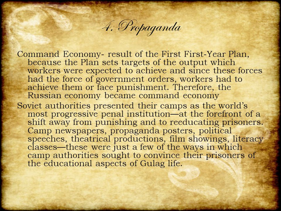 4. Propaganda Command Economy- result of the First First-Year Plan, because the Plan sets targets of the output which workers were expected to achieve